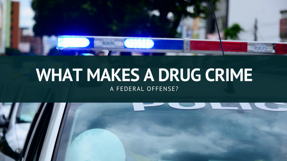 What Makes a Drug Crime a Federal Offense?